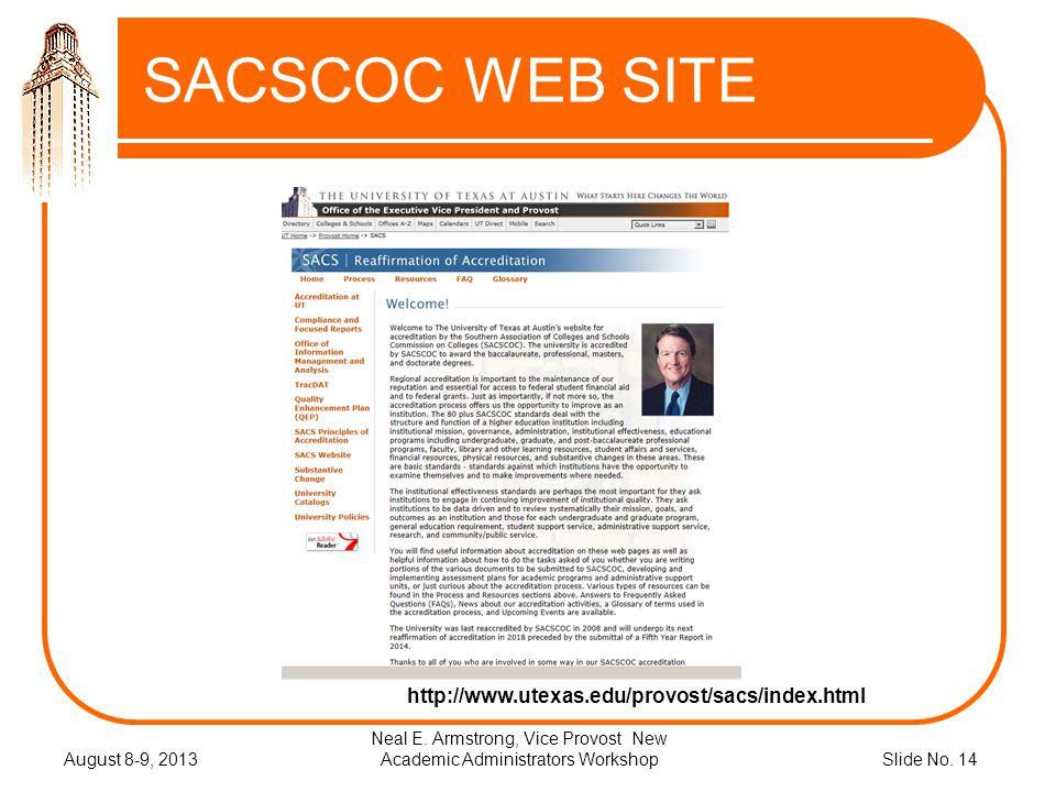 Slide No. 14 SACSCOC WEB SITE August 8-9, 2013 Neal E. Armstrong, Vice Provost New Academic Administrators Workshop http://www.utexas.edu/provost/sacs