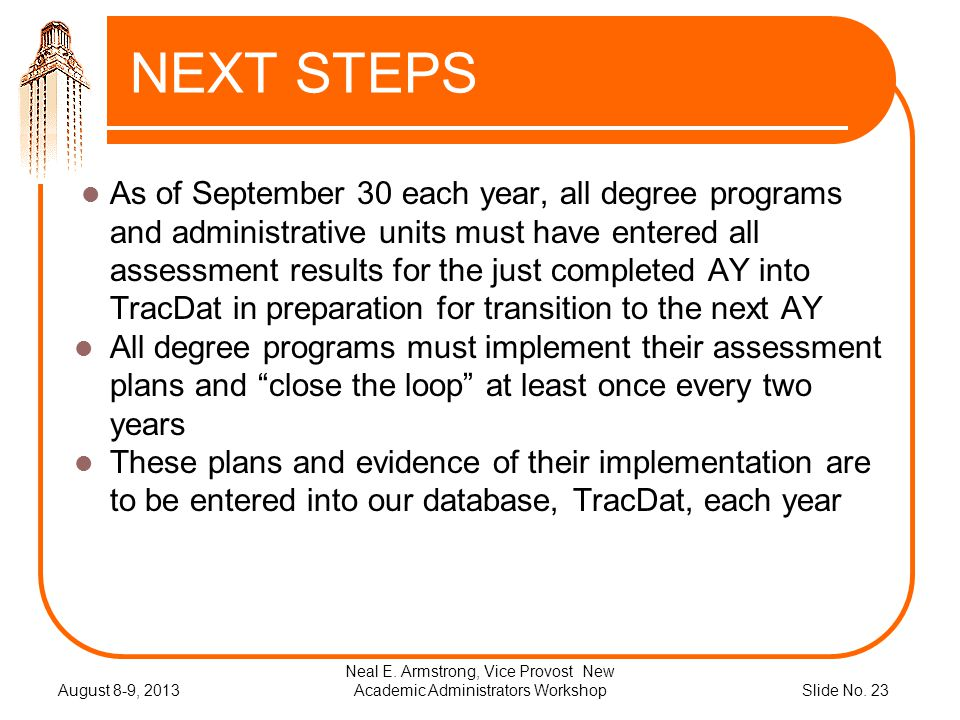 Slide No. 23 NEXT STEPS As of September 30 each year, all degree programs and administrative units must have entered all assessment results for the ju