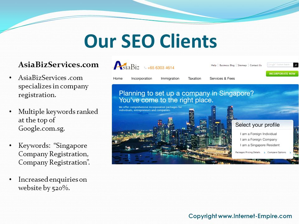 Our SEO Clients Copyright www.Internet-Empire.com AsiaBizServices.com AsiaBizServices.com specializes in company registration. Multiple keywords ranke