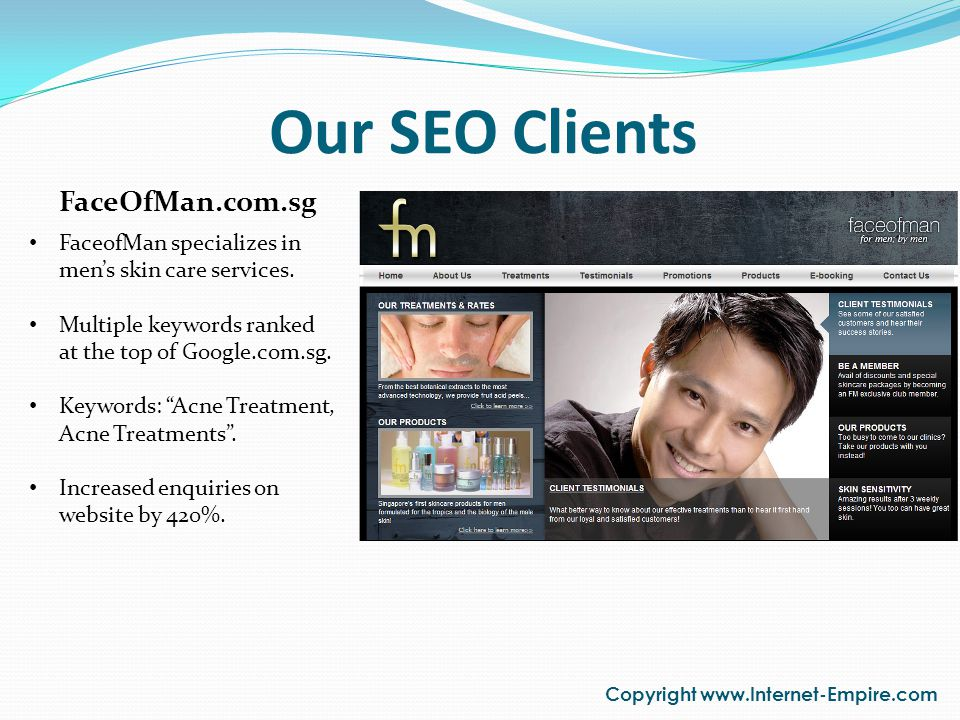 Our SEO Clients Copyright www.Internet-Empire.com FaceOfMan.com.sg FaceofMan specializes in mens skin care services.