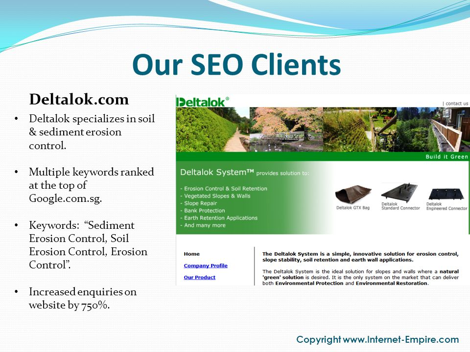 Our SEO Clients Copyright www.Internet-Empire.com Deltalok.com Deltalok specializes in soil & sediment erosion control. Multiple keywords ranked at th
