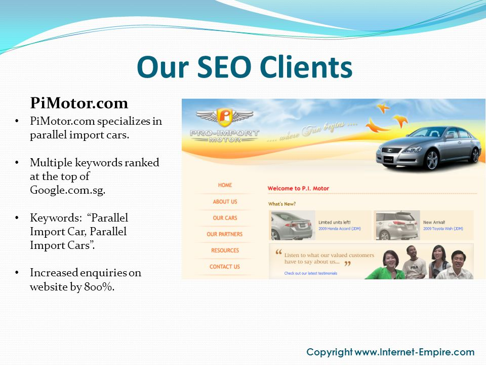 Our SEO Clients Copyright www.Internet-Empire.com PiMotor.com PiMotor.com specializes in parallel import cars. Multiple keywords ranked at the top of