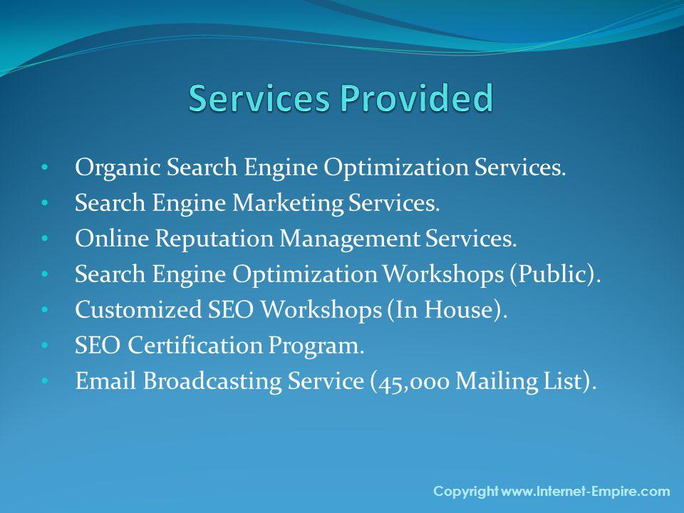 Organic Search Engine Optimization Services. Search Engine Marketing Services. Online Reputation Management Services. Search Engine Optimization Works