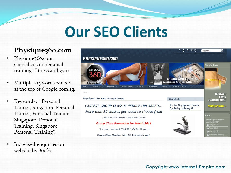 Our SEO Clients Copyright www.Internet-Empire.com Physique360.com specializes in personal training, fitness and gym. Multiple keywords ranked at the t