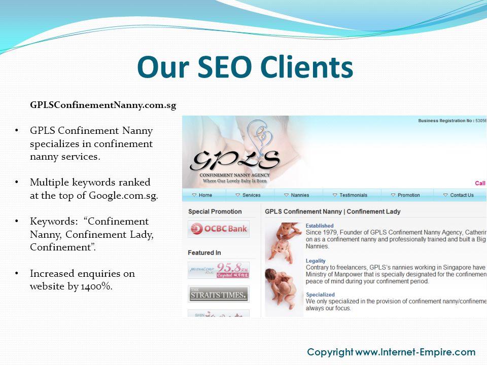 Our SEO Clients Copyright www.Internet-Empire.com GPLSConfinementNanny.com.sg GPLS Confinement Nanny specializes in confinement nanny services. Multip