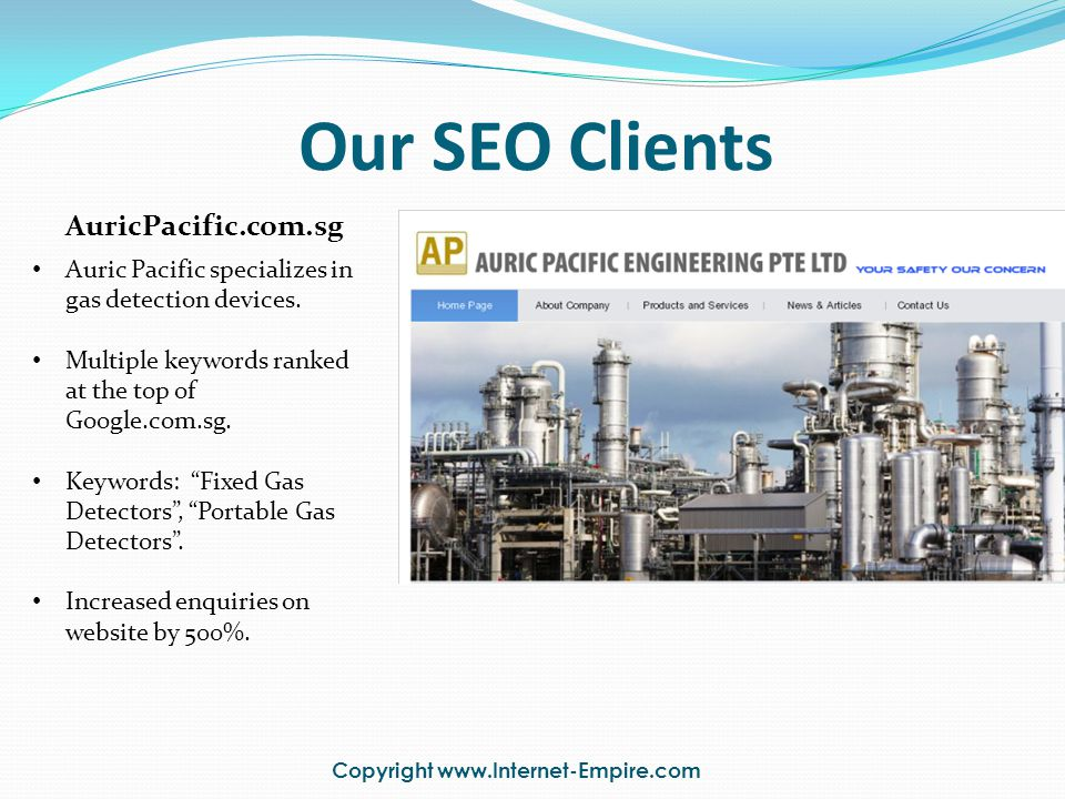 Copyright www.Internet-Empire.com Our SEO Clients AuricPacific.com.sg Auric Pacific specializes in gas detection devices. Multiple keywords ranked at