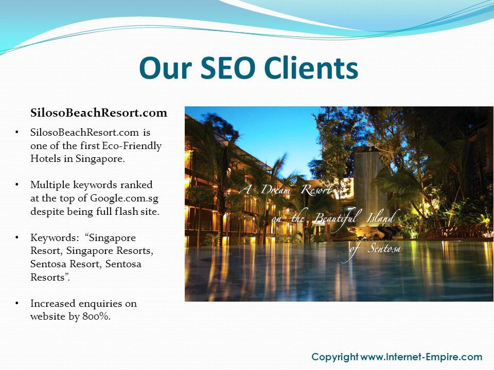 Our SEO Clients Copyright www.Internet-Empire.com MushroomPot.com MushroomPot.com provides sumptuous steamboat buffet and mushroom dishes at affordable prices Multiple keywords ranked at the top of Google.com.sg.