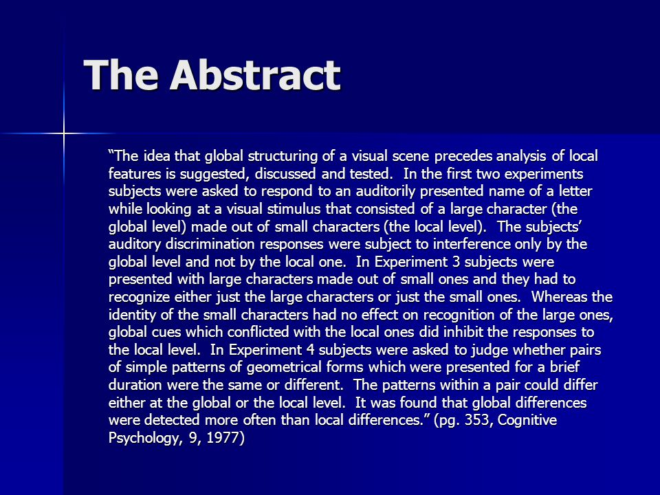 The Abstract The idea that global structuring of a visual scene precedes analysis of local features is suggested, discussed and tested.
