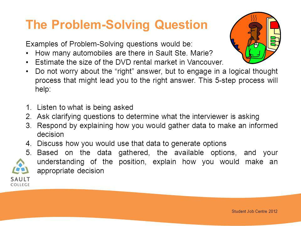 Student Job Centre 2012 Examples of Problem-Solving questions would be: How many automobiles are there in Sault Ste. Marie? Estimate the size of the D