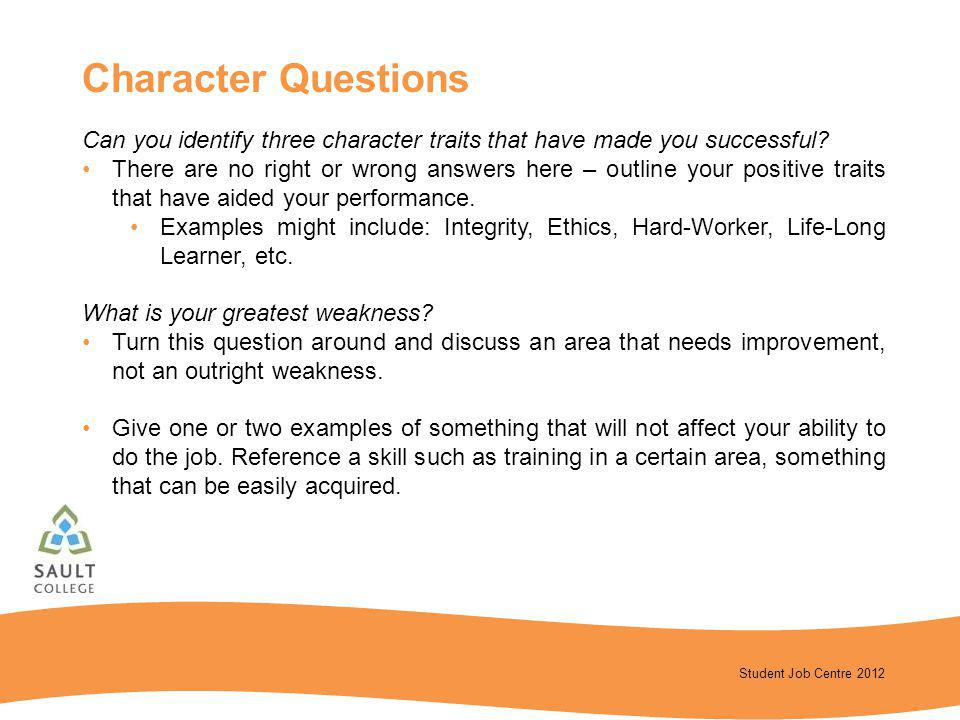Student Job Centre 2012 Can you identify three character traits that have made you successful? There are no right or wrong answers here – outline your