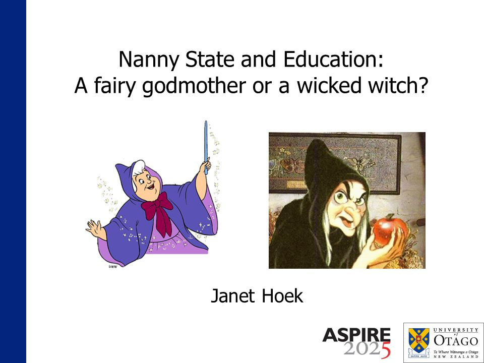 Nanny State and Education: A fairy godmother or a wicked witch Janet Hoek