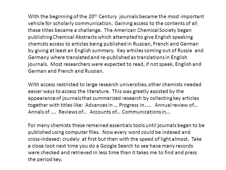 With the beginning of the 20 th Century journals became the most important vehicle for scholarly communication.