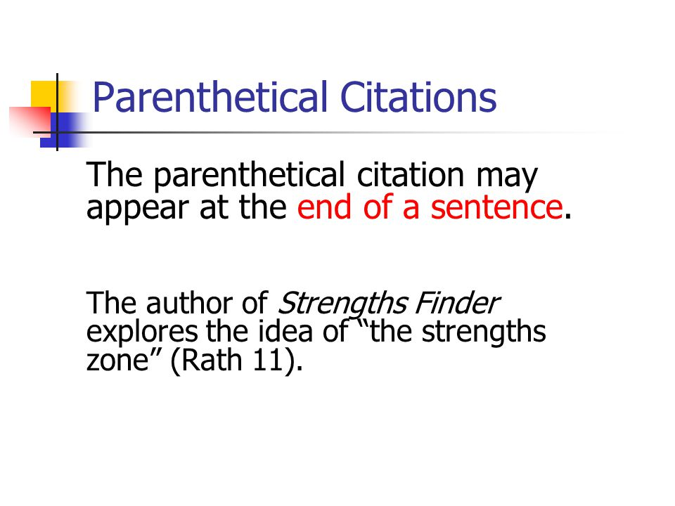 Parenthetical Citations The parenthetical citation may appear at the end of several sentences that all point to the same outside source.