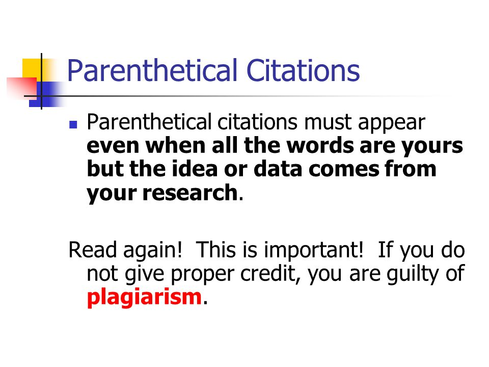 Parenthetical Citation/Works Cited Connection The parenthetical citation leads the reader directly to the Works Cited entry for the source; the Works Cited entry is where more information about the source is available.