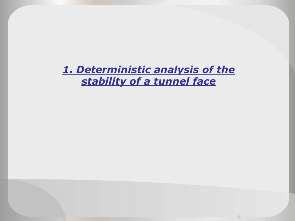 1. Deterministic analysis of the stability of a tunnel face