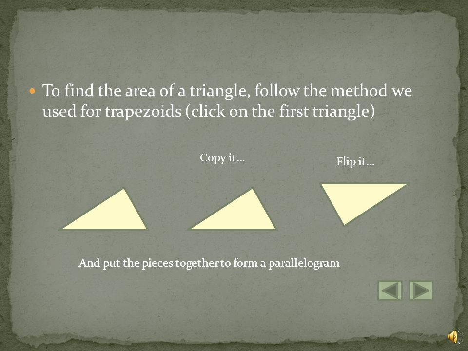 Lets move away from quadrilaterals and look at triangles. For area, the two important measurements of a triangle are base and height, just like a para