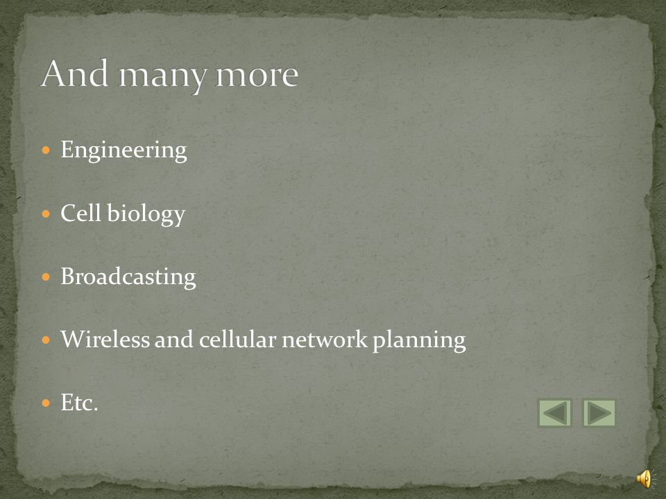 Engineering Cell biology Broadcasting Wireless and cellular network planning Etc.