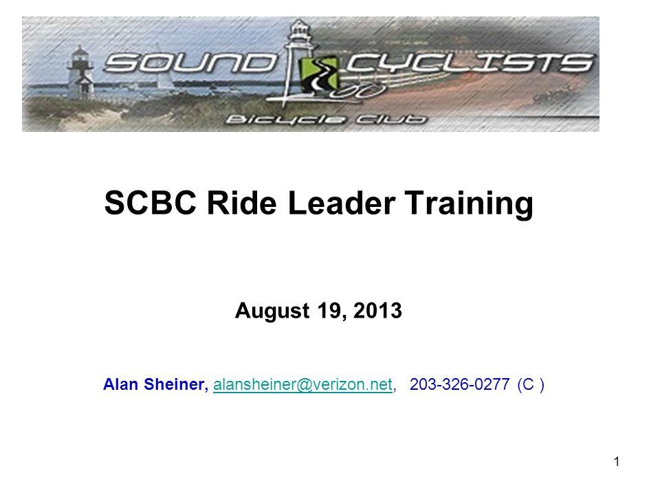 SCBC Ride Leader Training August 19, 2013 Alan Sheiner, alansheiner@verizon.net, 203-326-0277 (C )alansheiner@verizon.net 1