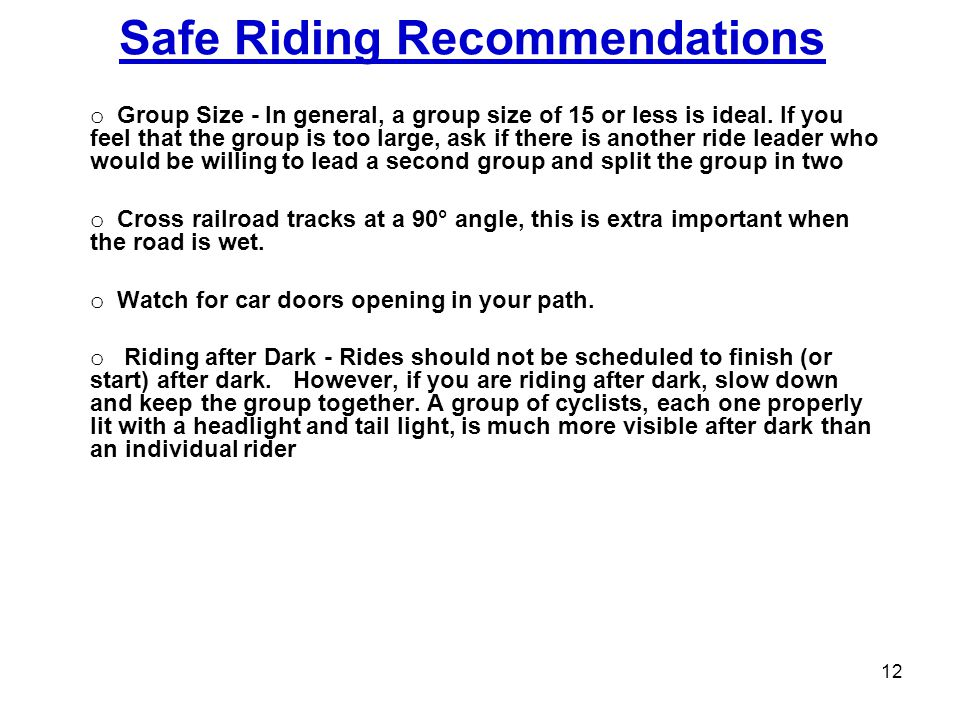 Safe Riding Recommendations o Group Size - In general, a group size of 15 or less is ideal. If you feel that the group is too large, ask if there is a