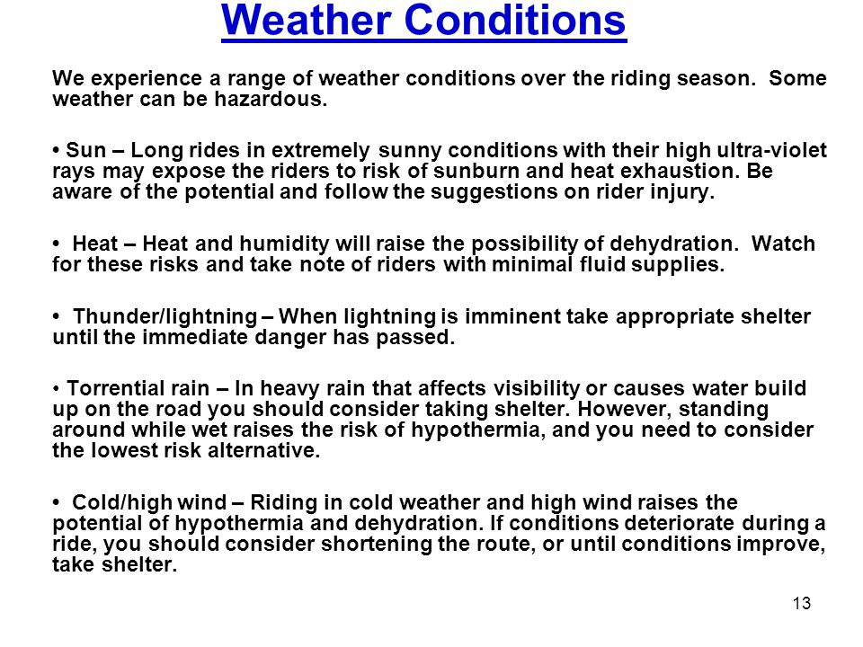 Weather Conditions We experience a range of weather conditions over the riding season. Some weather can be hazardous. Sun – Long rides in extremely su