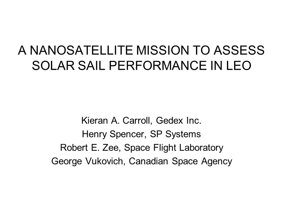 20-22 July 2010A Nanosatellite Mission to Asses Solar Sailing Performance in LEO International Solar Sail Symposium 2010, New York 2 Goals of This Presentation To introduce publicly the CanX-9 solar sail technology mission To convey a sense of the design approach that has been followed.