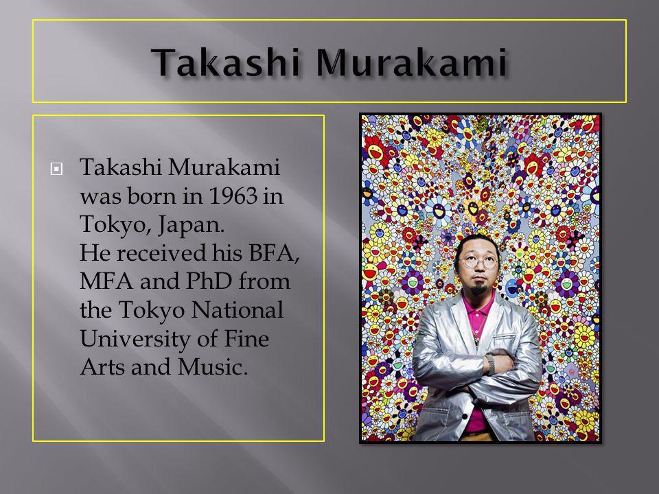 Takashi Murakami was born in 1963 in Tokyo, Japan.