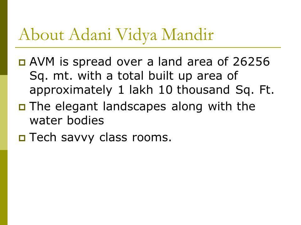 About Adani Vidya Mandir AVM is spread over a land area of 26256 Sq.
