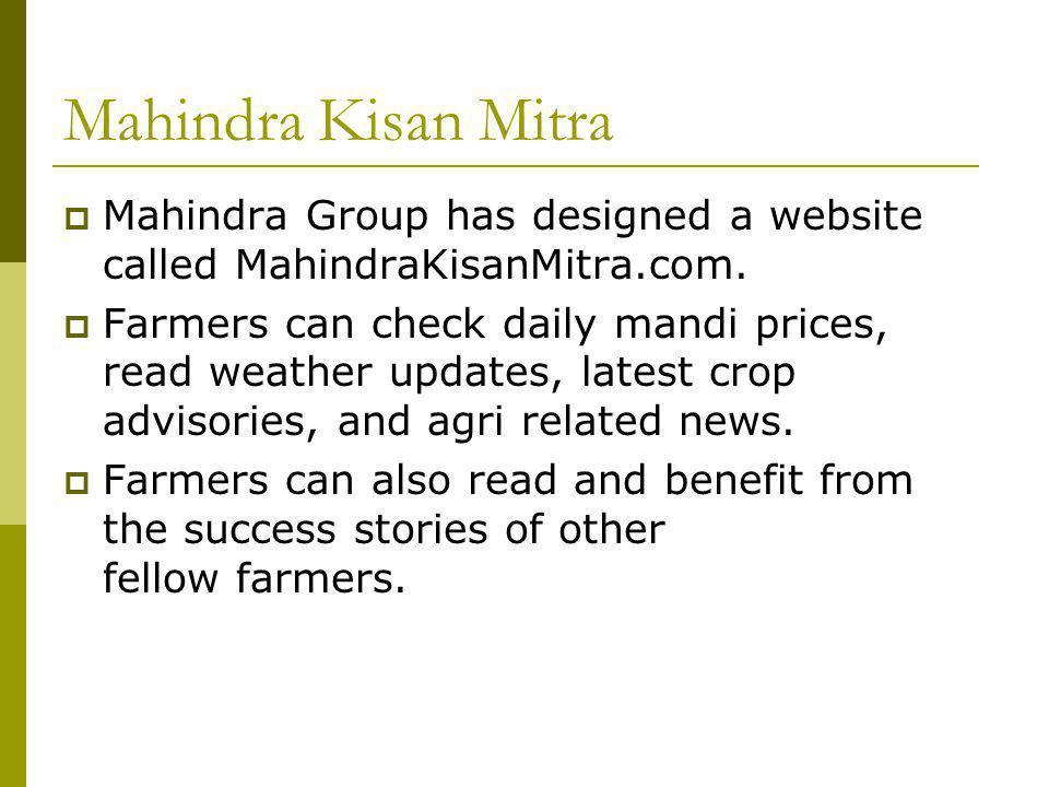 Mahindra Kisan Mitra Mahindra Group has designed a website called MahindraKisanMitra.com.