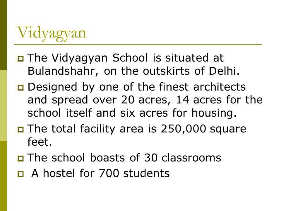 Vidyagyan The Vidyagyan School is situated at Bulandshahr, on the outskirts of Delhi.