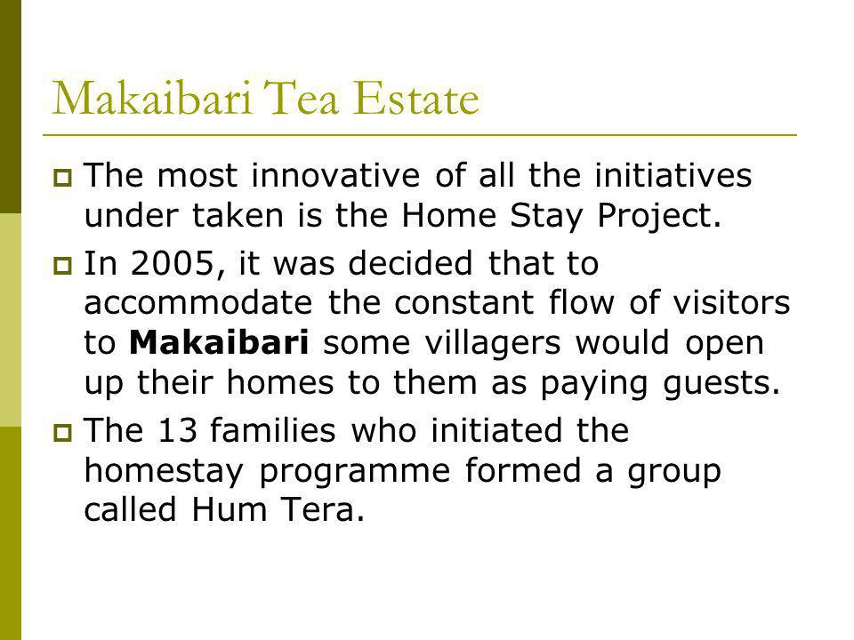 Makaibari Tea Estate The most innovative of all the initiatives under taken is the Home Stay Project.
