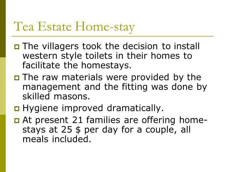 Tea Estate Home-stay The villagers took the decision to install western style toilets in their homes to facilitate the homestays.