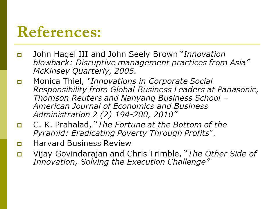 References: John Hagel III and John Seely Brown Innovation blowback: Disruptive management practices from Asia McKinsey Quarterly, 2005.
