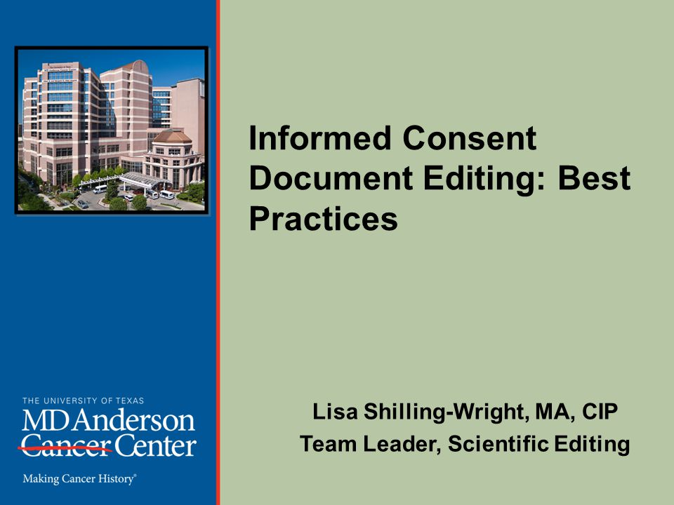 Presentation Topics Why the Informed Consent Document (ICD) is edited The process of the Scientific Editors at MD Anderson Specifics of the Boilerplates used by the Scientific Editors