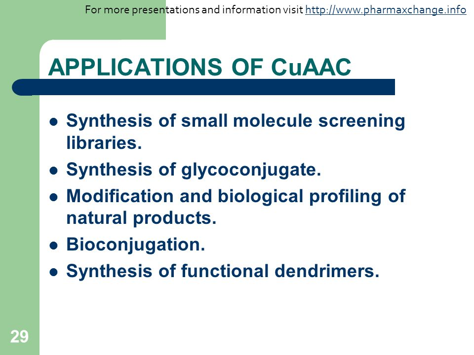 29 APPLICATIONS OF CuAAC Synthesis of small molecule screening libraries.