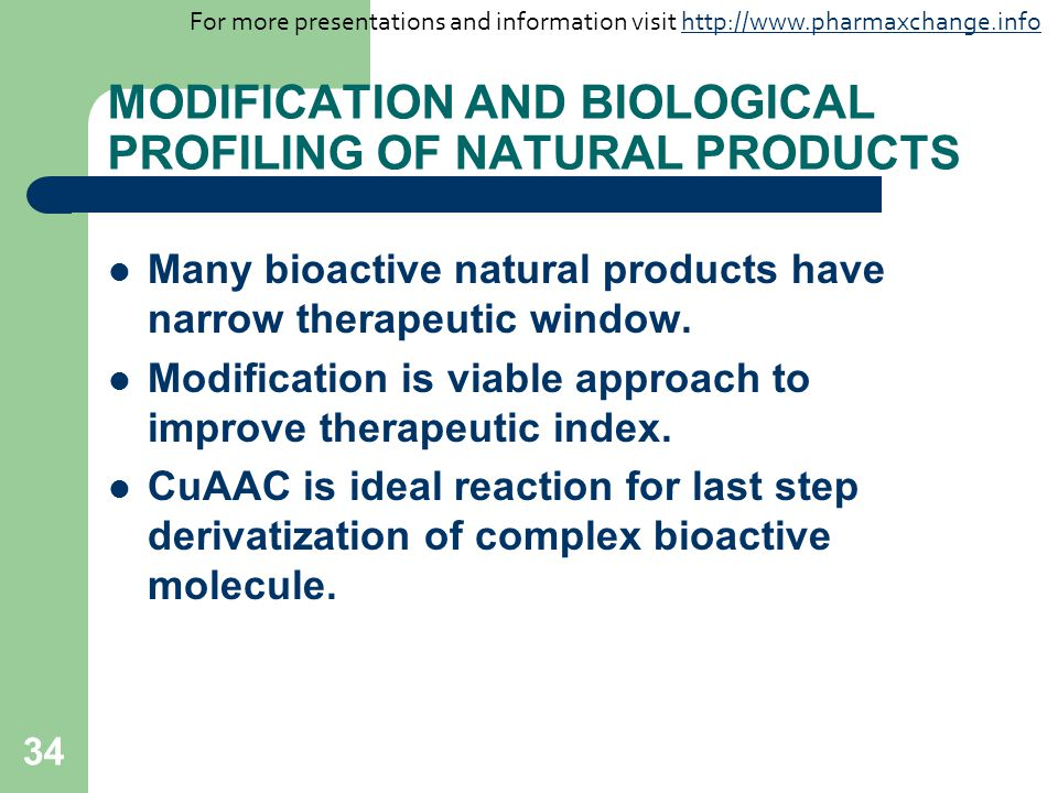 34 MODIFICATION AND BIOLOGICAL PROFILING OF NATURAL PRODUCTS Many bioactive natural products have narrow therapeutic window.