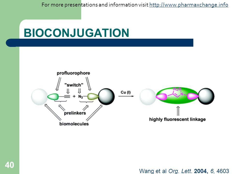 40 BIOCONJUGATION Wang et al Org. Lett. 2004, 6, 4603 For more presentations and information visit http://www.pharmaxchange.infohttp://www.pharmaxchan
