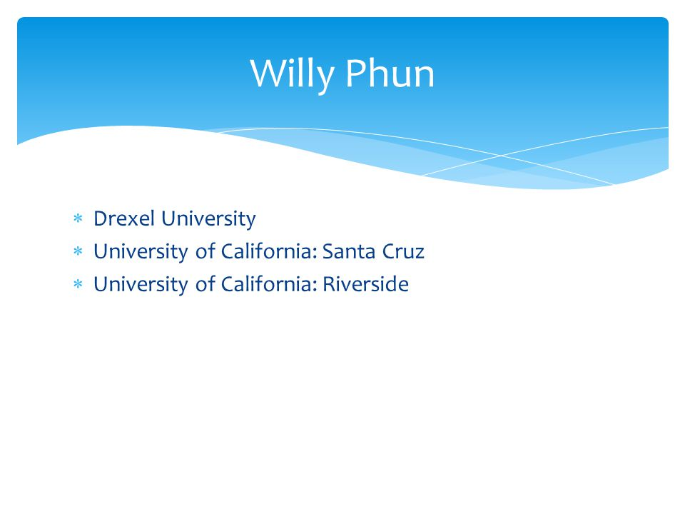 Drexel University University of California: Santa Cruz University of California: Riverside Willy Phun
