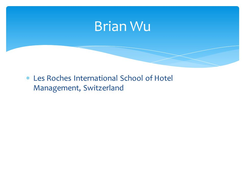 Les Roches International School of Hotel Management, Switzerland Brian Wu