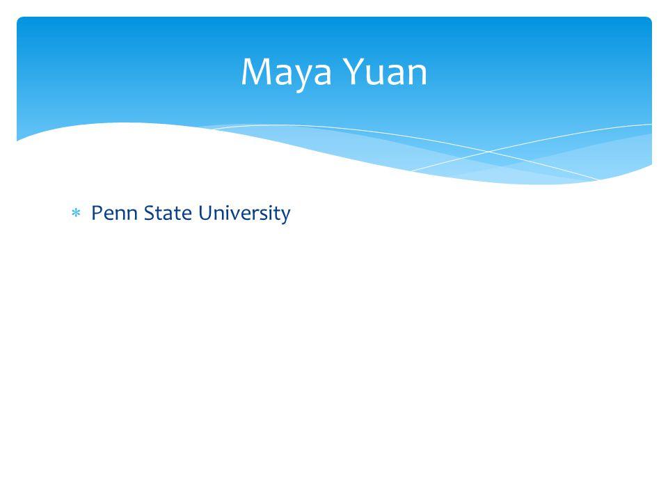 Penn State University Maya Yuan