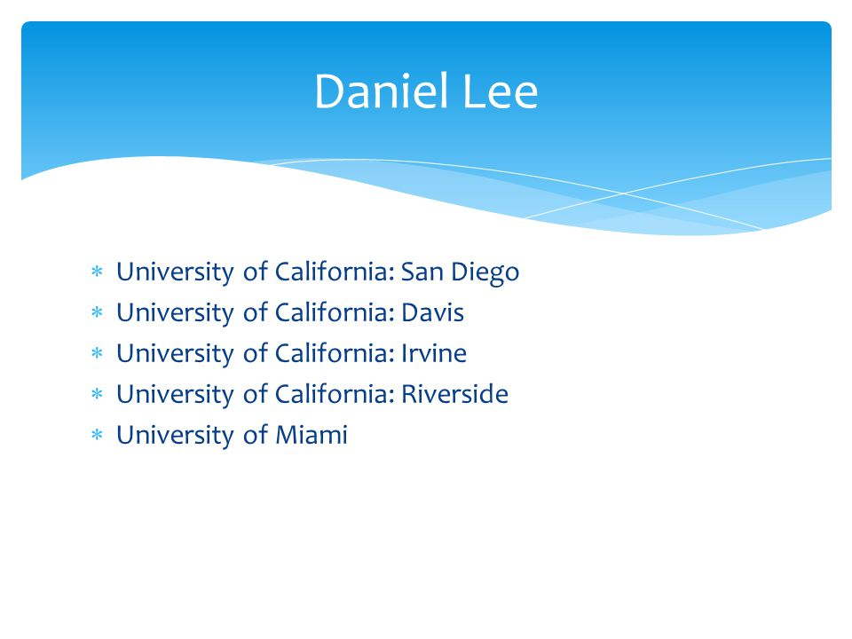 University of California: San Diego University of California: Davis University of California: Irvine University of California: Riverside University of Miami Daniel Lee