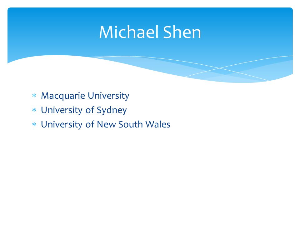 Macquarie University University of Sydney University of New South Wales Michael Shen
