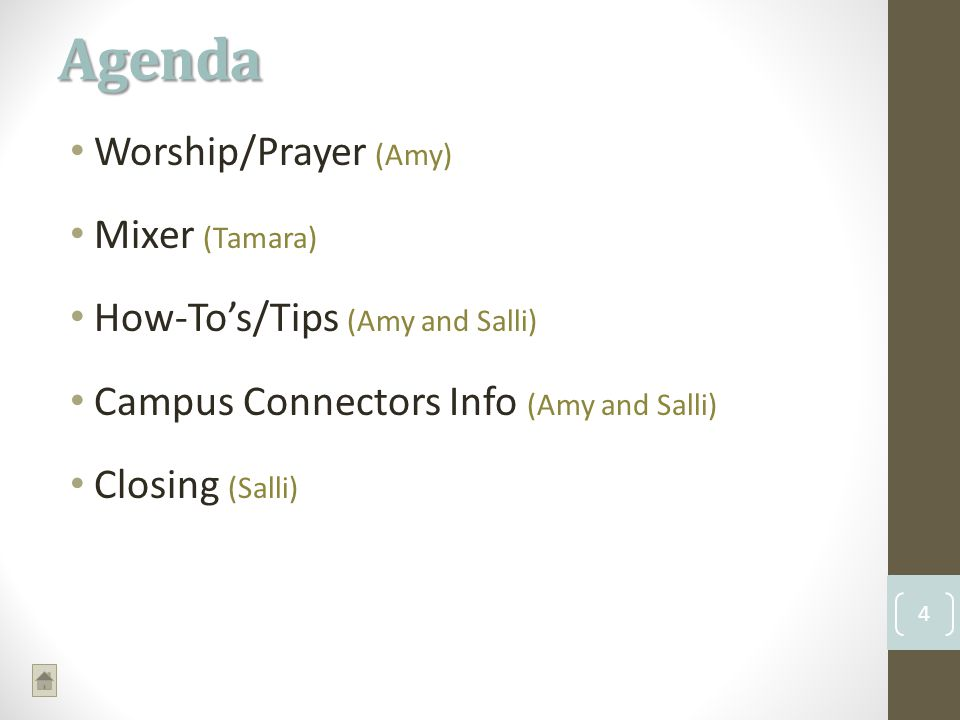 Worship/Prayer (Amy) Mixer (Tamara) How-Tos/Tips (Amy and Salli) Campus Connectors Info (Amy and Salli) Closing (Salli) Agenda 4