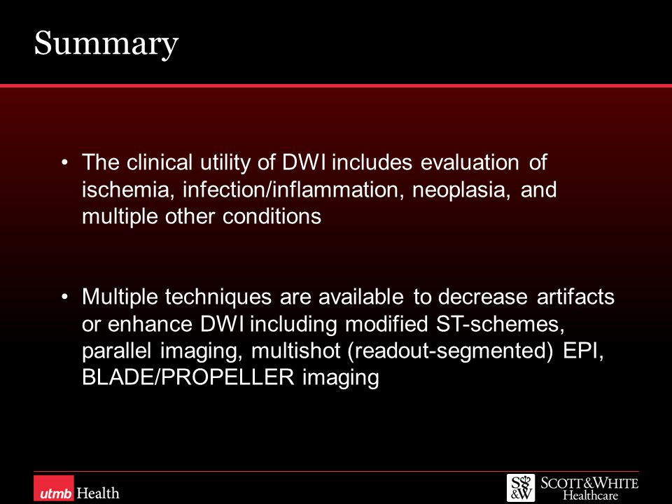 Summary The clinical utility of DWI includes evaluation of ischemia, infection/inflammation, neoplasia, and multiple other conditions Multiple techniq