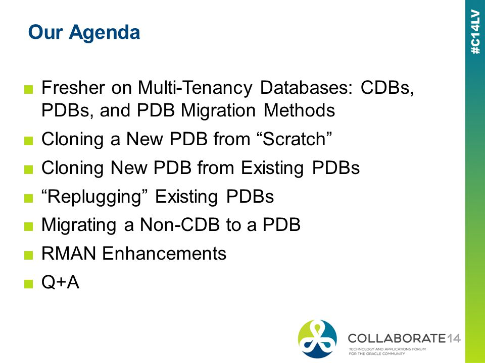 Our Agenda Fresher on Multi-Tenancy Databases: CDBs, PDBs, and PDB Migration Methods Cloning a New PDB from Scratch Cloning New PDB from Existing PDBs Replugging Existing PDBs Migrating a Non-CDB to a PDB RMAN Enhancements Q+A