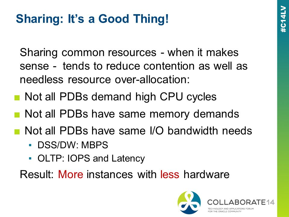 Sharing: Its a Good Thing! Sharing common resources - when it makes sense - tends to reduce contention as well as needless resource over-allocation: N