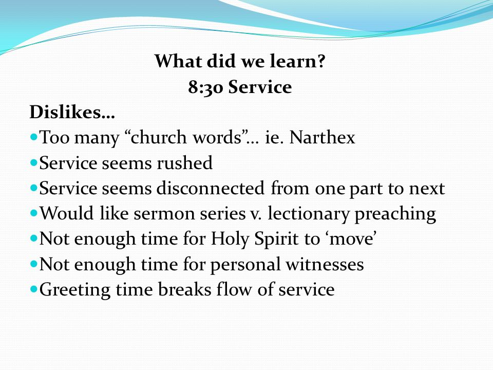 What did we learn.8:30 Service Dislikes… Too many church words… ie.