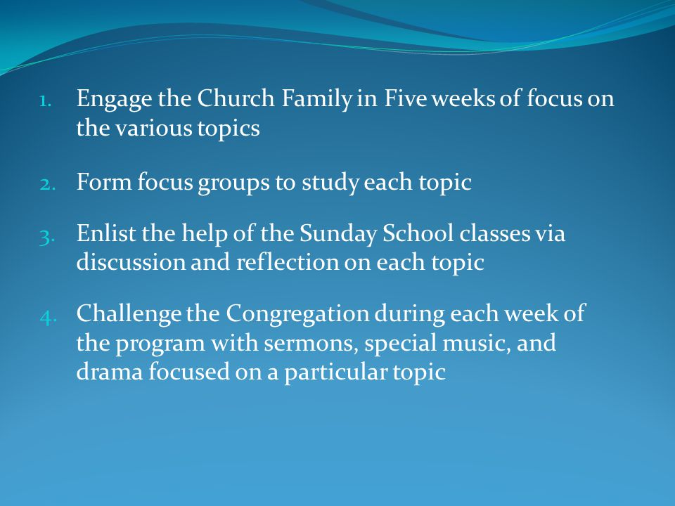 1.Engage the Church Family in Five weeks of focus on the various topics 2.