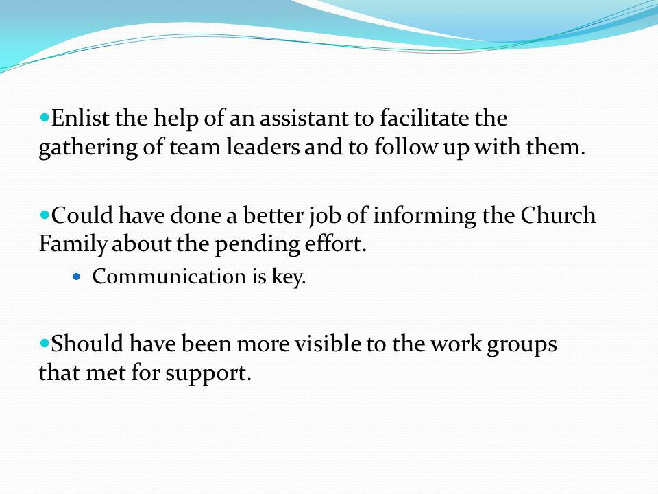 Enlist the help of an assistant to facilitate the gathering of team leaders and to follow up with them.