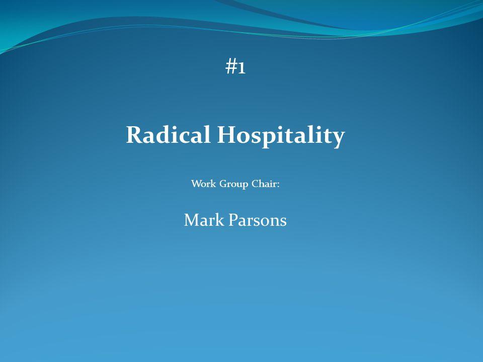 #1 Radical Hospitality Work Group Chair: Mark Parsons
