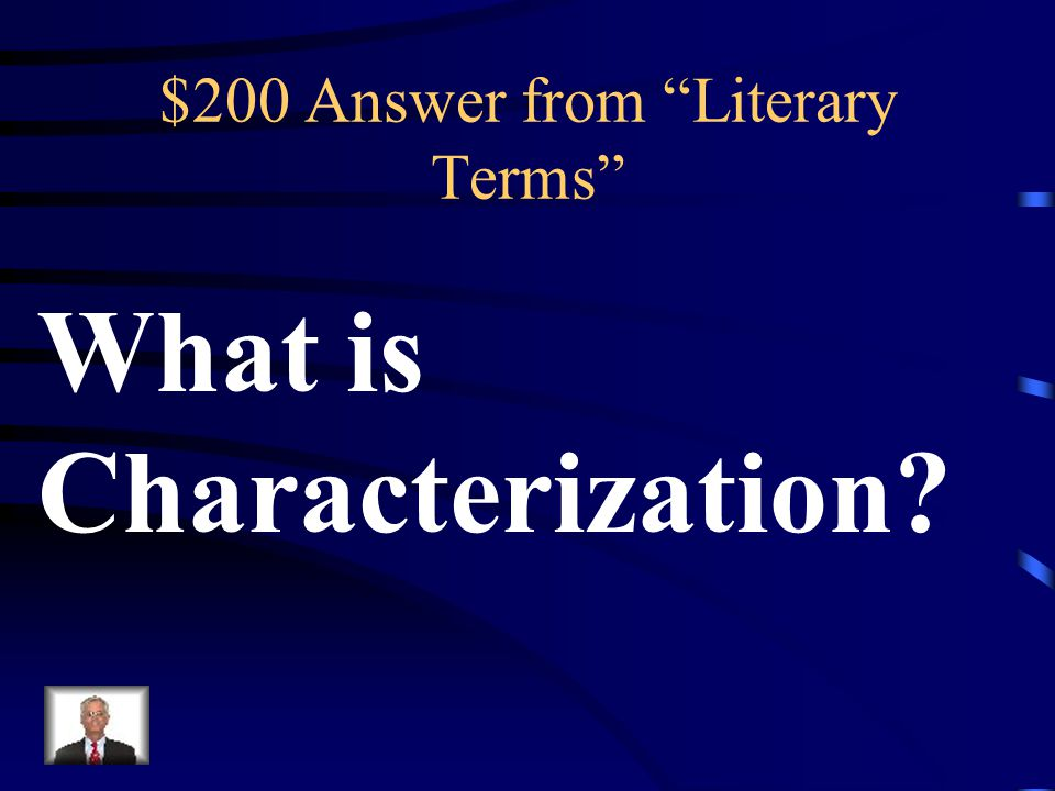$200 Question from Literary Terms The ways in which an author reveals a character (physical description; what the character says; what others say abou